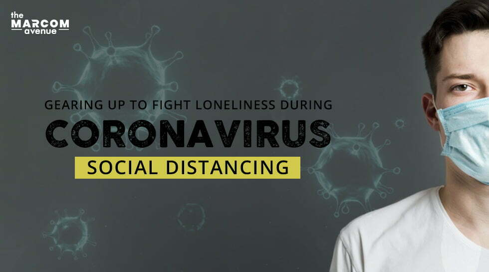 Gearing up to fight Loneliness During Coronavirus Social Distancing