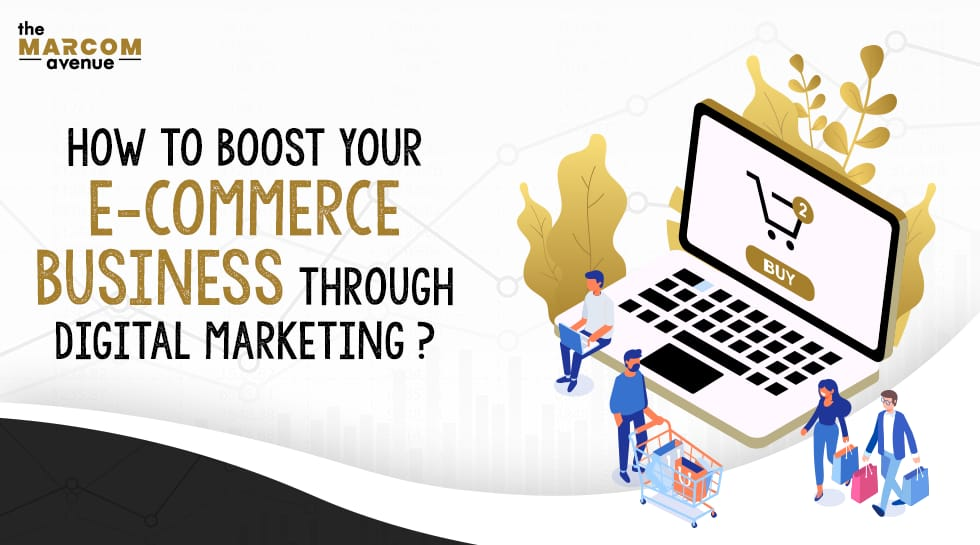 How to Boost your E-commerce Business through Digital Marketing?