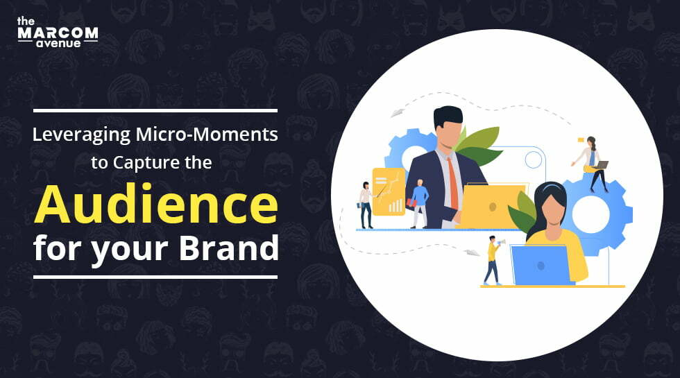 Leveraging Micro-Moments to Capture the Audience for your Brand