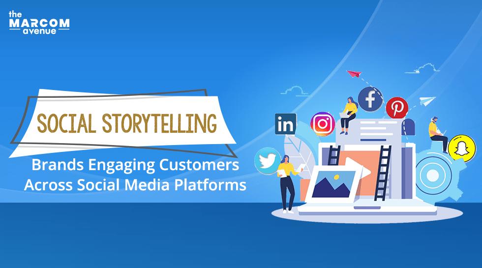 Social Storytelling: Brands Engaging Customers across Social Media