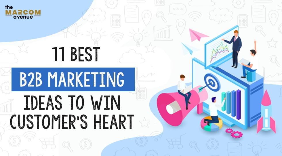 11 Best B2B Marketing Ideas to Win Customer's Heart