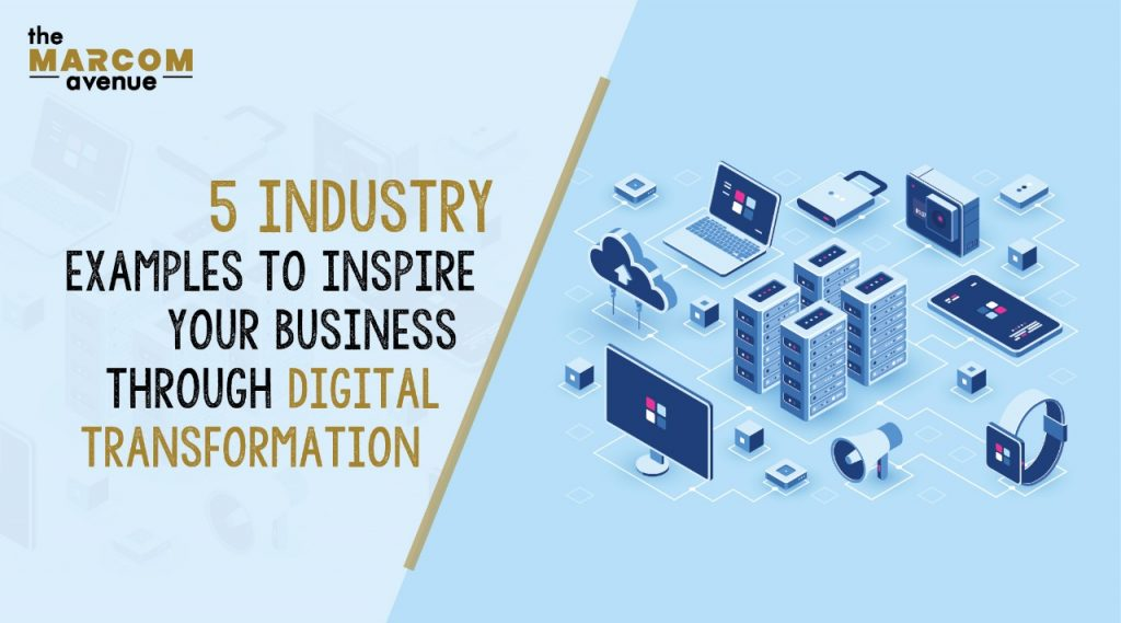 5 Industry Examples To Inspire Your Business Through Digital Transformation