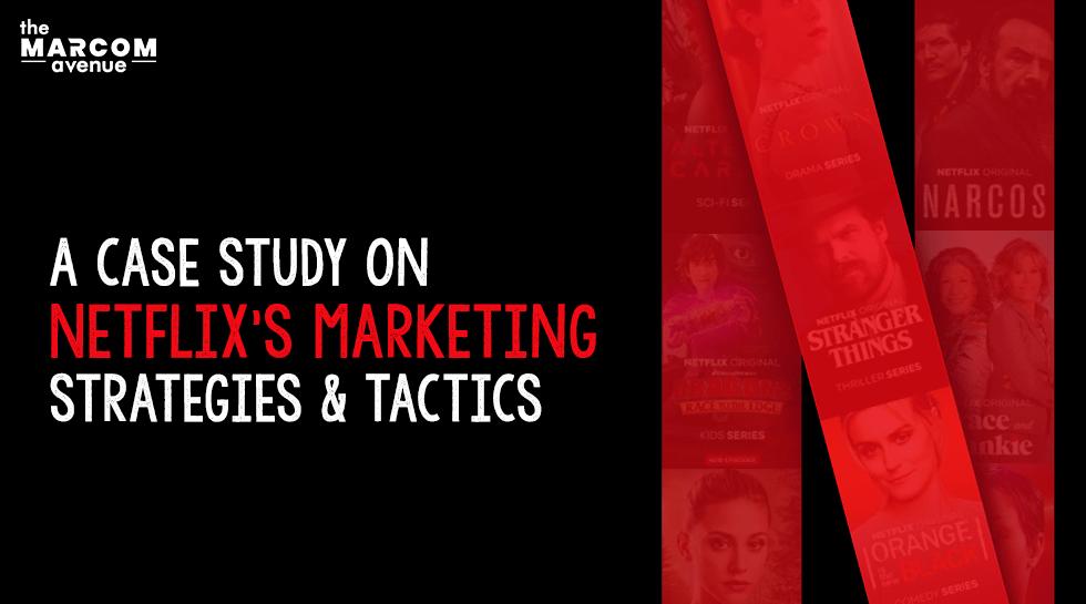 A Case Study on Netflix's Marketing Strategies & Tactics