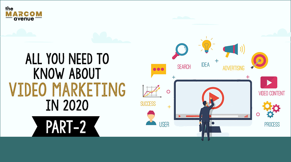 All You Need to Know About Video Marketing in 2020- PART 2