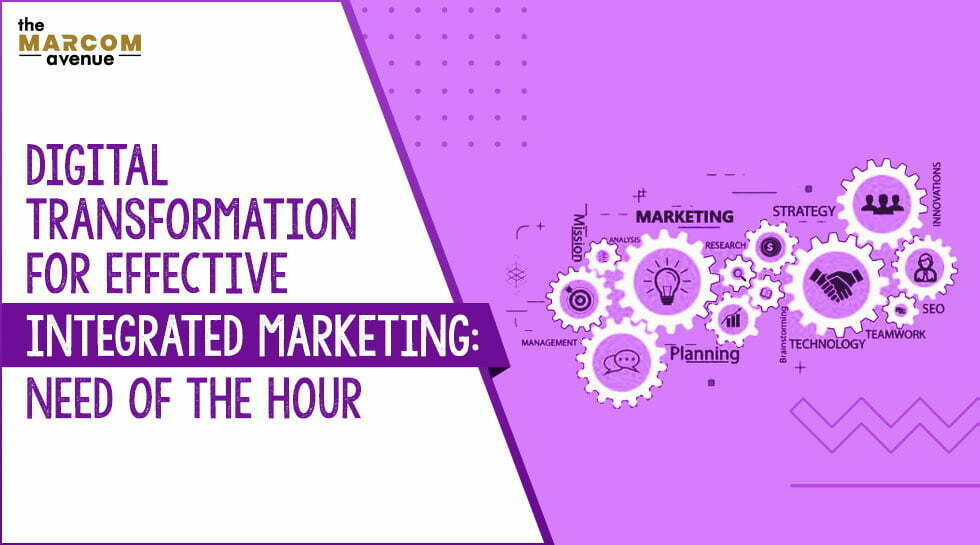 Digital Transformation for Effective Integrated Marketing: Need of the Hour