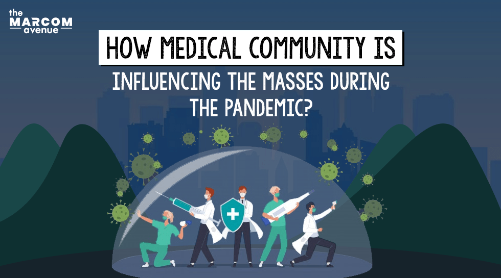 How Medical Community is Influencing the Masses During the Pandemic?