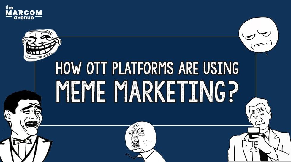 How OTT Platforms Are Using Meme Marketing?