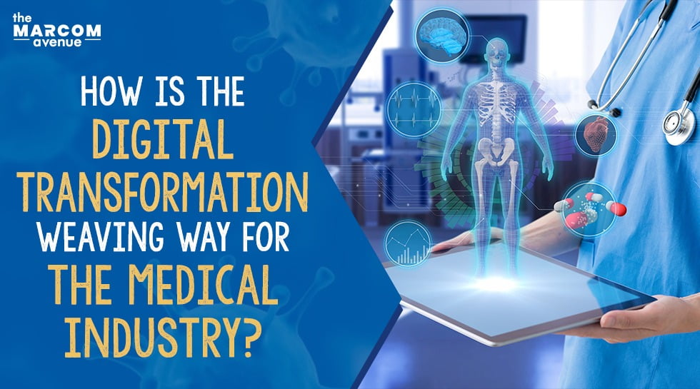 How is the Digital Transformation Weaving Way for the Medical Industry?
