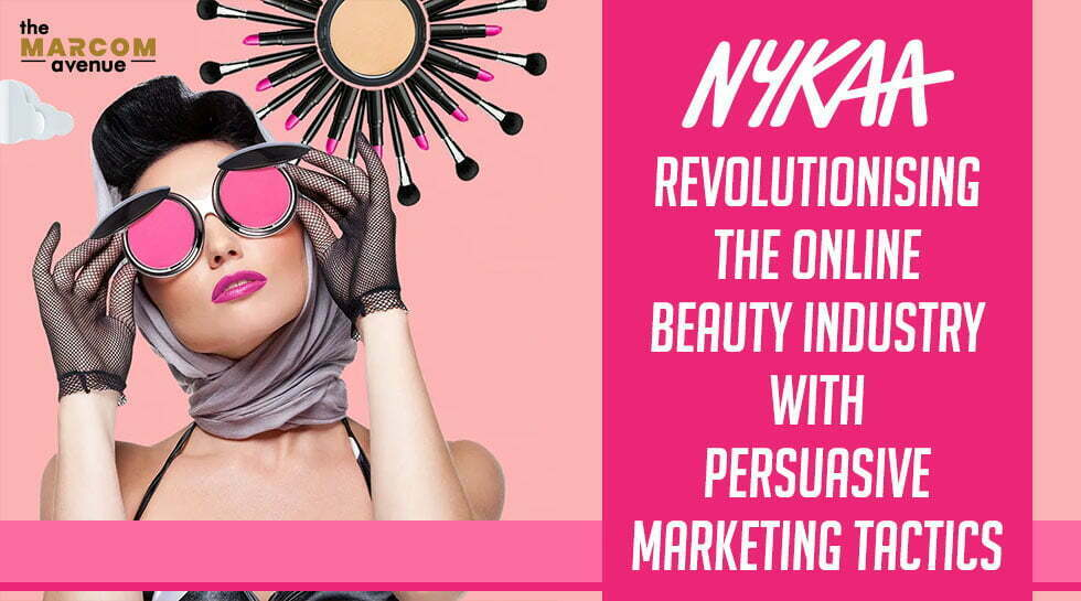 Nykaa: Revolutionising the Online Beauty Industry with Persuasive Marketing