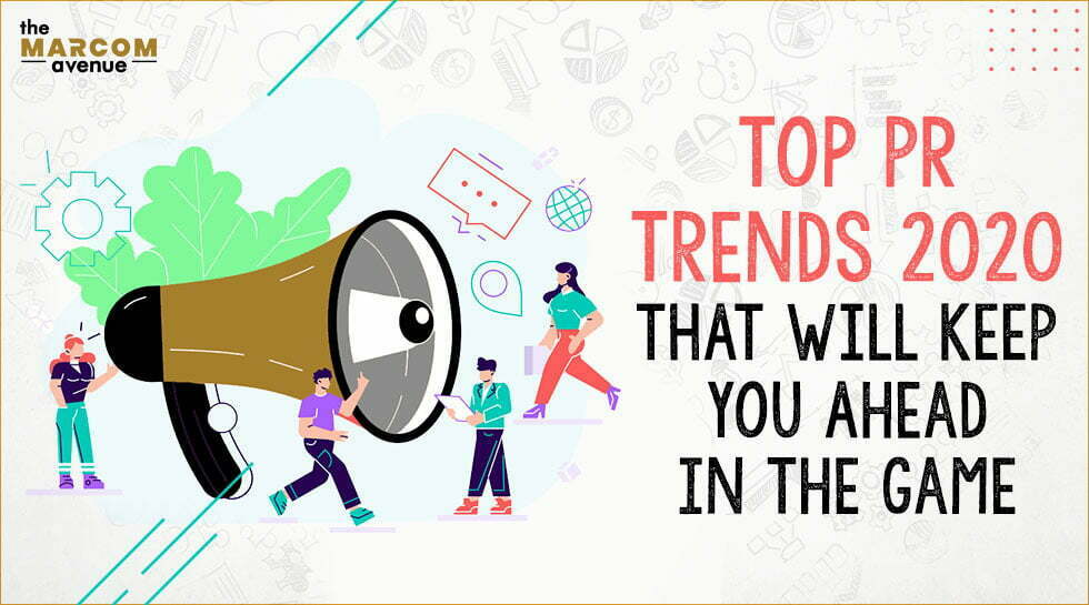Top PR Trends 2020 that will keep you Ahead in the Game