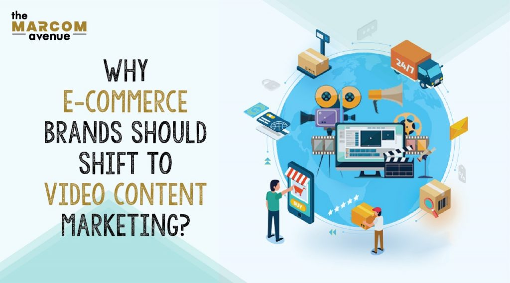 Why E-commerce Brands should shift to Video Content Marketing?