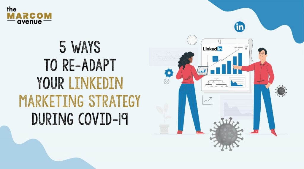5 Ways To Re-Adapt Your LinkedIn Marketing Strategy During COVID-19