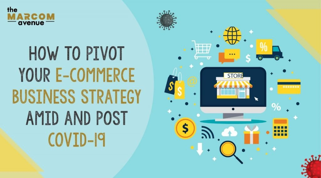 How To Pivot Your E-commerce Business Strategy Amid and Post COVID-19?