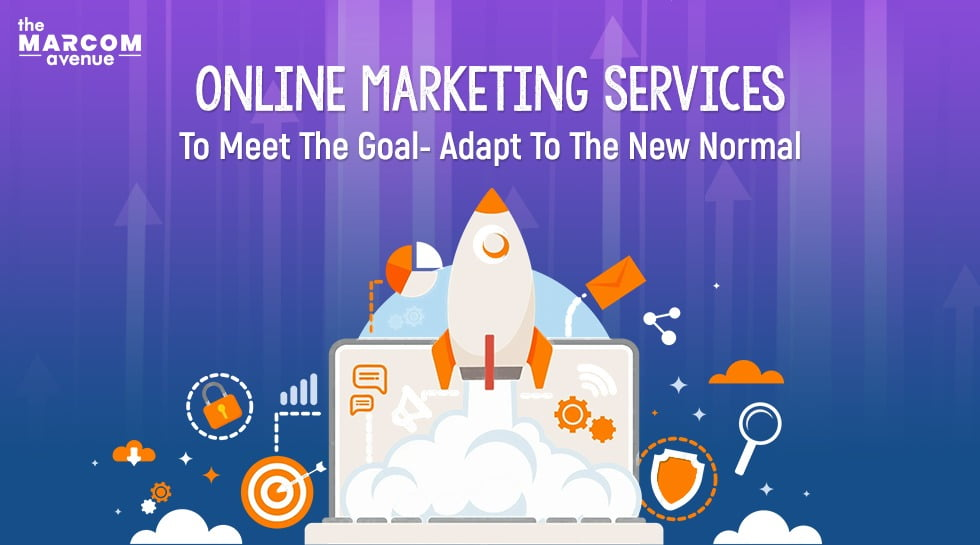 Online Marketing Services To Meet The Goal- Adapt To The New Normal