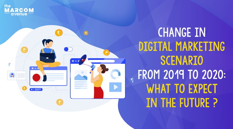 Change in Digital Marketing Scenario from 2019 to 2020: What to expect in the future?