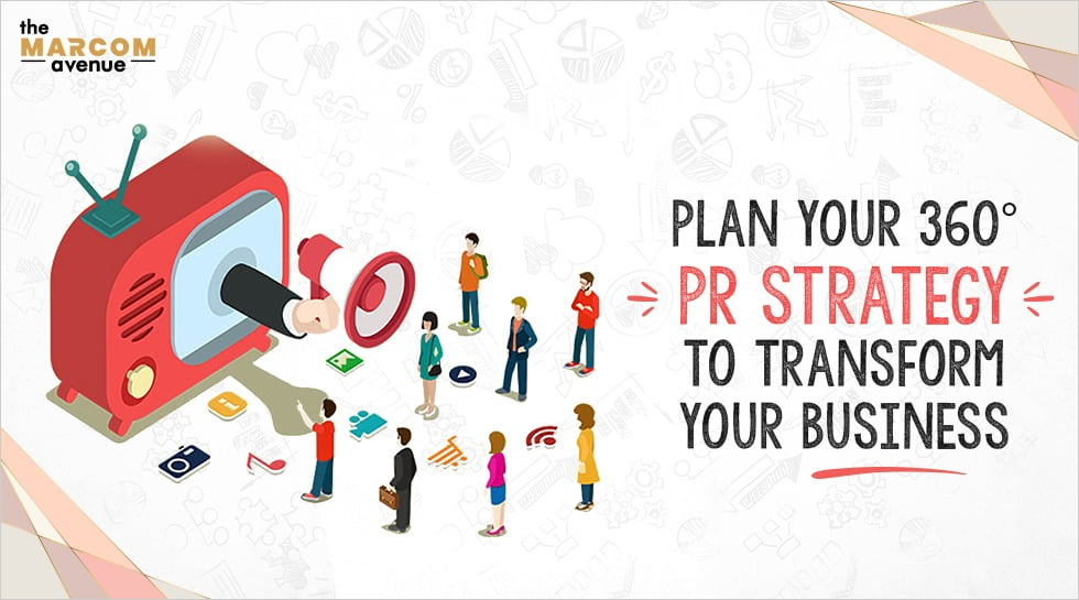Plan your 360 Degree PR Strategy to Transform your Business