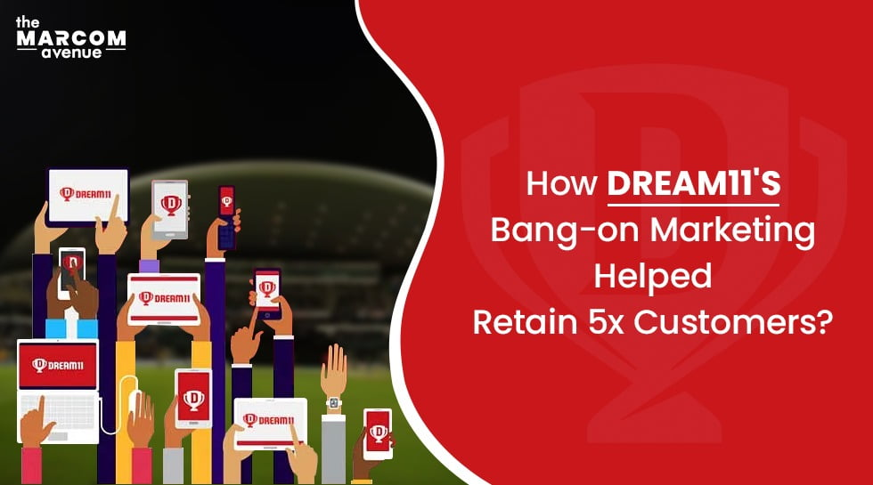 How Dream11's Bang-on Marketing Helped Retain 5x Customers?