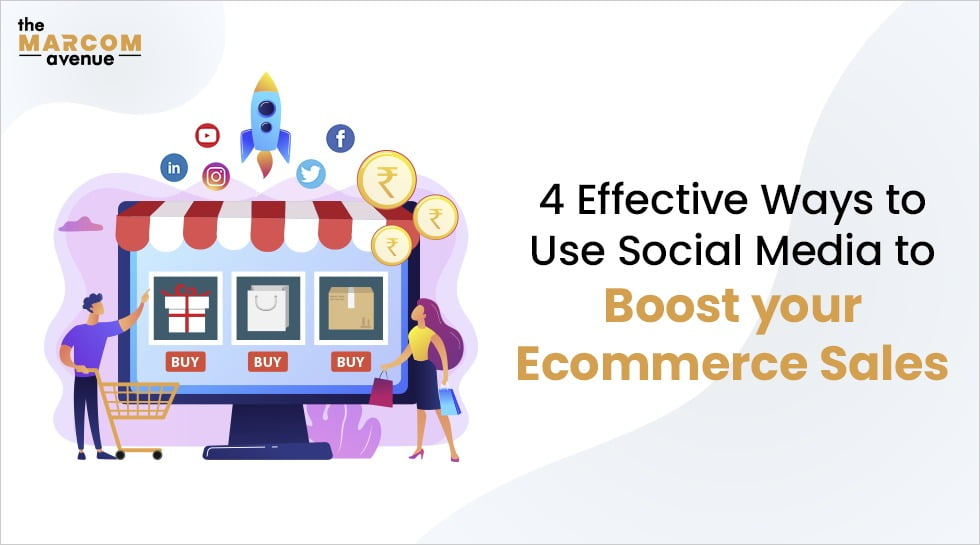 4 Effective Ways to Use Social Media to Boost your Ecommerce Sales