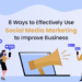 8 ways to effectively use social media marketing to improve business
