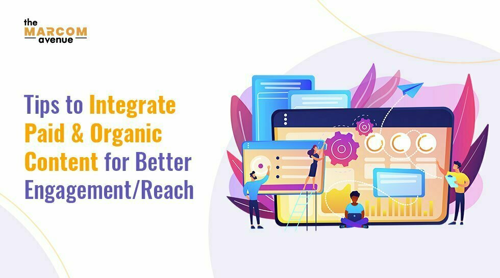 Tips to integrate Paid and Organic Content for Better Engagement/ Reach