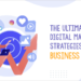 The Ultimate Digital Marketing Strategies for Business Growth